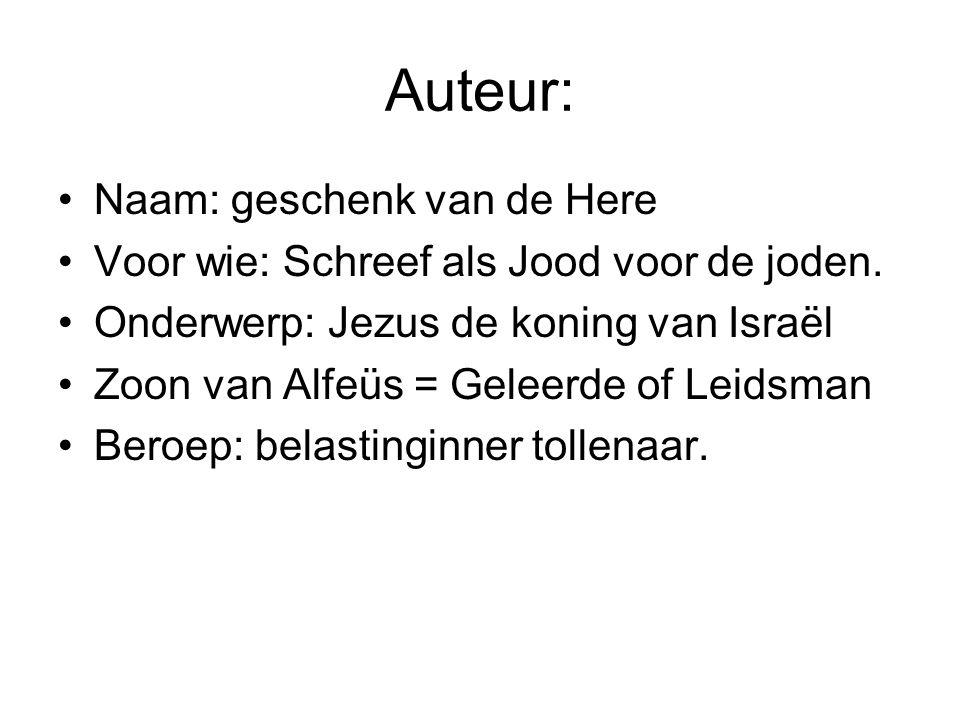 Auteur: Naam: geschenk van de Here Voor wie: Schreef als Jood voor de joden. Onderwerp: Jezus de koning van Israël Zoon van Alfeüs = Geleerde of Leids