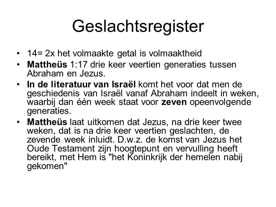 Geslachtsregister 14= 2x het volmaakte getal is volmaaktheid Mattheüs 1:17 drie keer veertien generaties tussen Abraham en Jezus. In de literatuur van