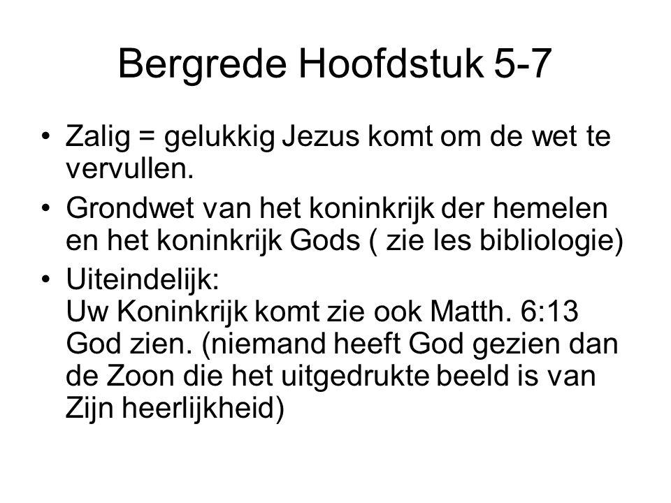 Bergrede Hoofdstuk 5-7 Zalig = gelukkig Jezus komt om de wet te vervullen. Grondwet van het koninkrijk der hemelen en het koninkrijk Gods ( zie les bi