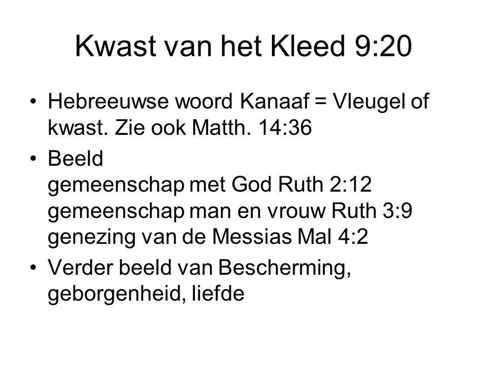 Kwast van het Kleed 9:20 Hebreeuwse woord Kanaaf = Vleugel of kwast. Zie ook Matth. 14:36 Beeld gemeenschap met God Ruth 2:12 gemeenschap man en vrouw