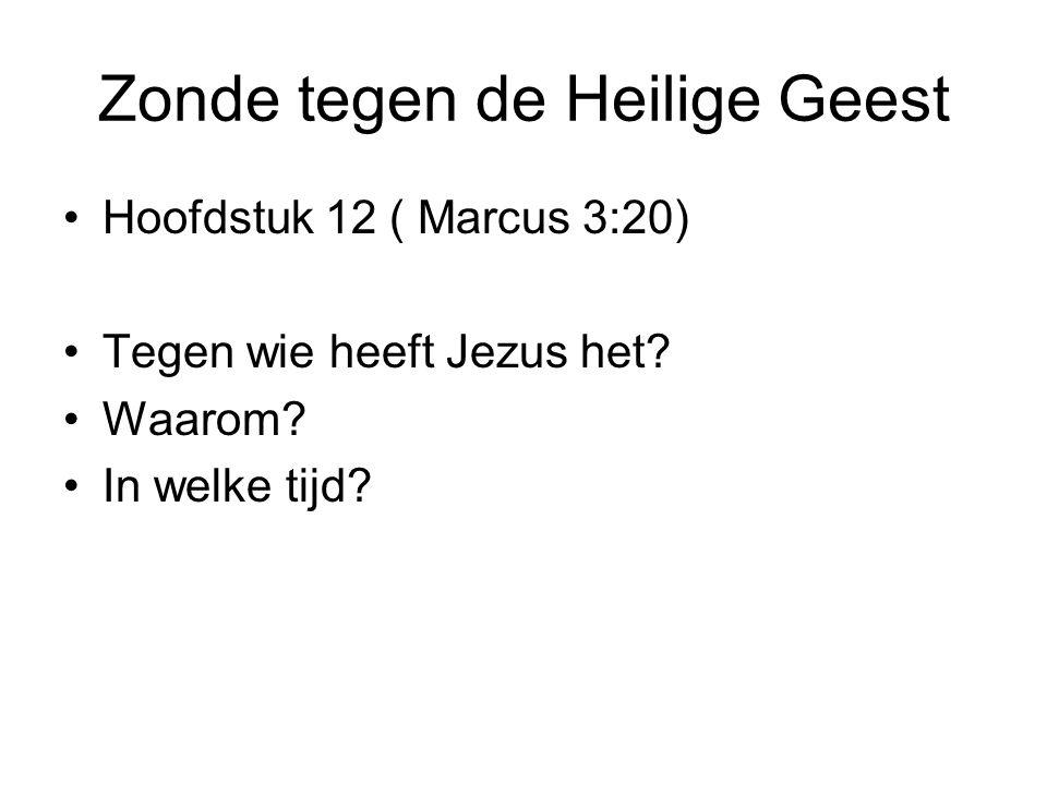 Zonde tegen de Heilige Geest Hoofdstuk 12 ( Marcus 3:20) Tegen wie heeft Jezus het? Waarom? In welke tijd?