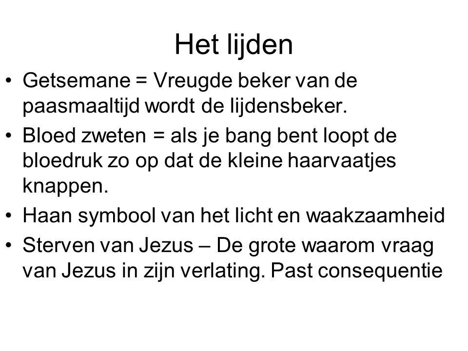 Het lijden Getsemane = Vreugde beker van de paasmaaltijd wordt de lijdensbeker. Bloed zweten = als je bang bent loopt de bloedruk zo op dat de kleine