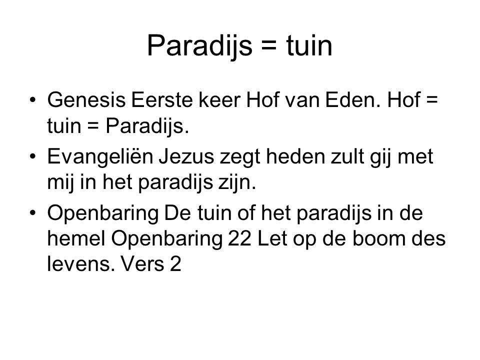 Paradijs = tuin Genesis Eerste keer Hof van Eden. Hof = tuin = Paradijs. Evangeliën Jezus zegt heden zult gij met mij in het paradijs zijn. Openbaring