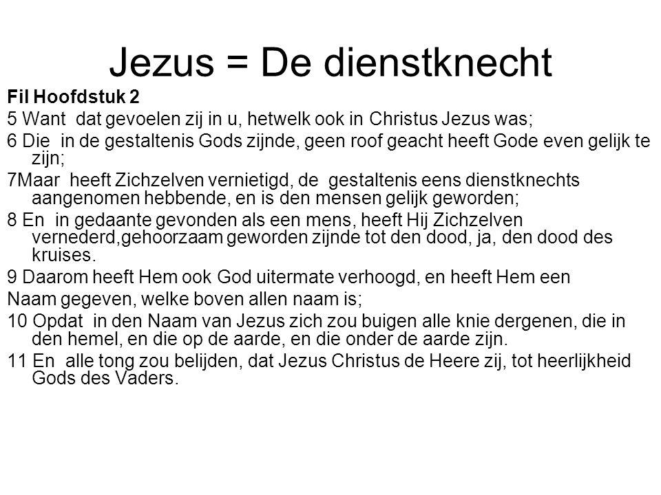 Jezus = De dienstknecht Fil Hoofdstuk 2 5 Want dat gevoelen zij in u, hetwelk ook in Christus Jezus was; 6 Die in de gestaltenis Gods zijnde, geen roo