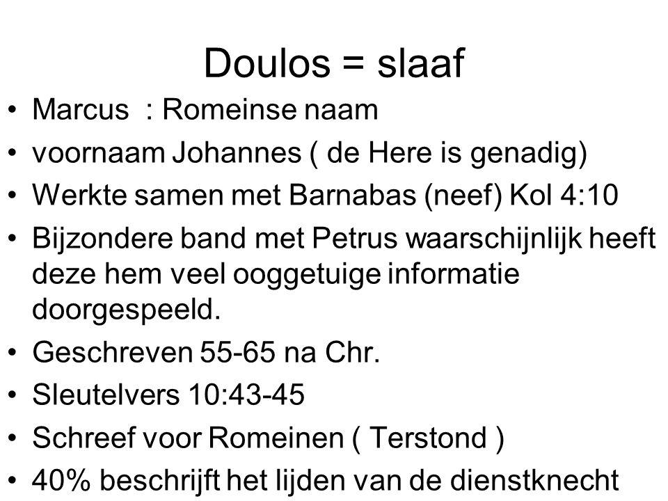 Doulos = slaaf Marcus : Romeinse naam voornaam Johannes ( de Here is genadig) Werkte samen met Barnabas (neef) Kol 4:10 Bijzondere band met Petrus waa