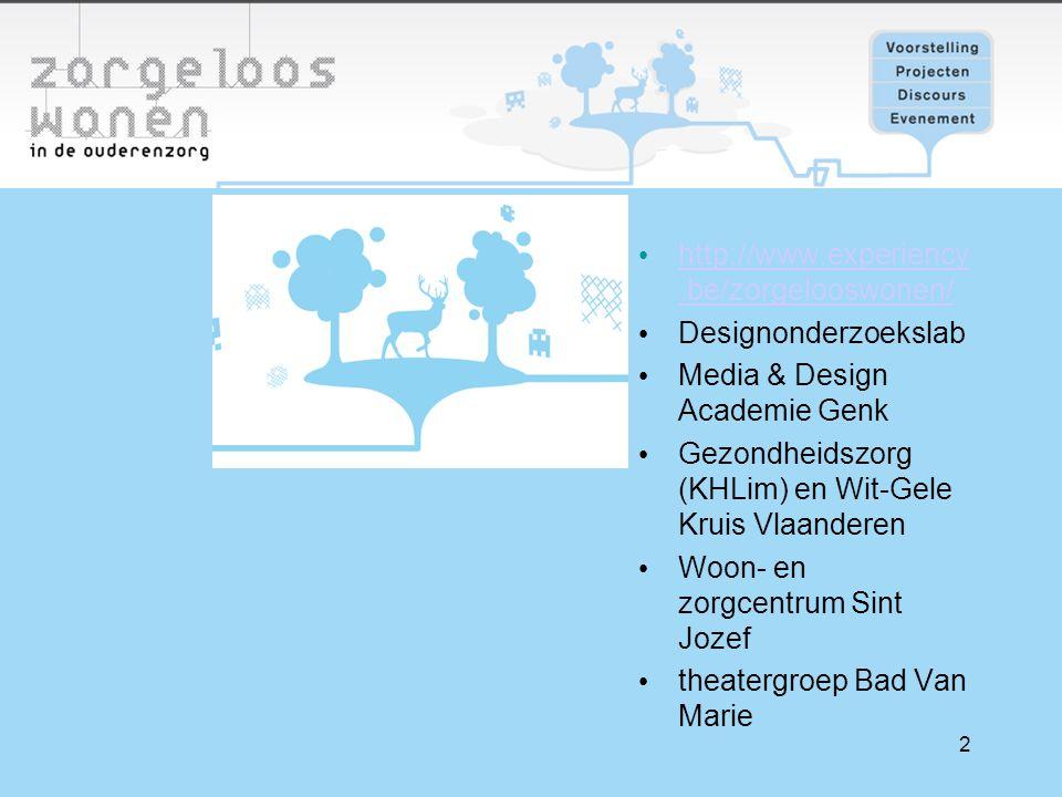 2 http://www.experiency.be/zorgelooswonen/ http://www.experiency.be/zorgelooswonen/ Designonderzoekslab Media & Design Academie Genk Gezondheidszorg (KHLim) en Wit-Gele Kruis Vlaanderen Woon- en zorgcentrum Sint Jozef theatergroep Bad Van Marie