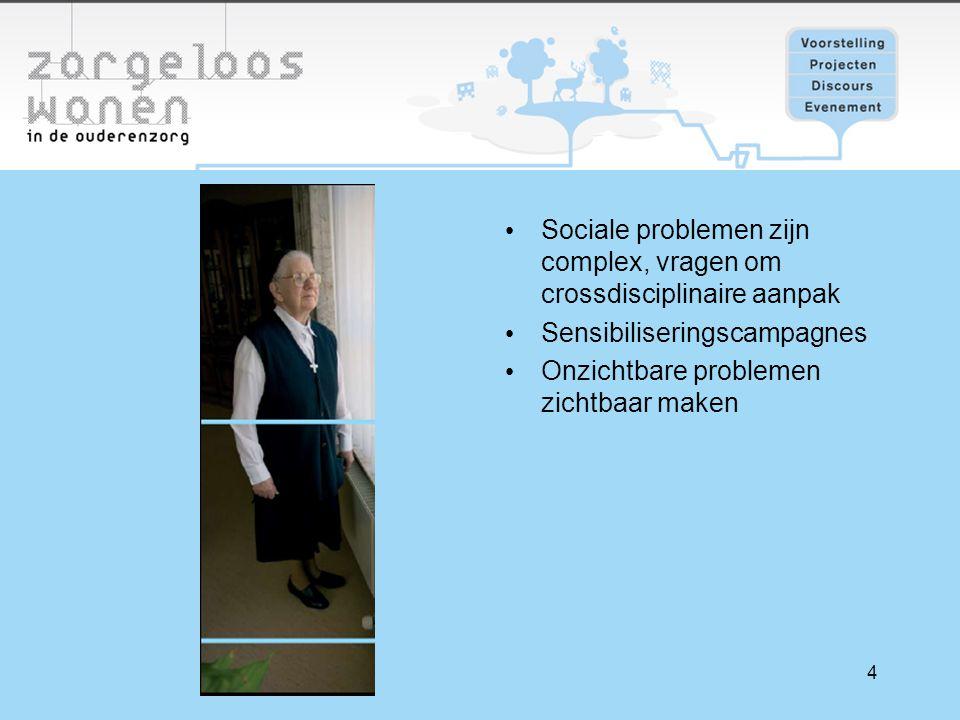 4 Sociale problemen zijn complex, vragen om crossdisciplinaire aanpak Sensibiliseringscampagnes Onzichtbare problemen zichtbaar maken