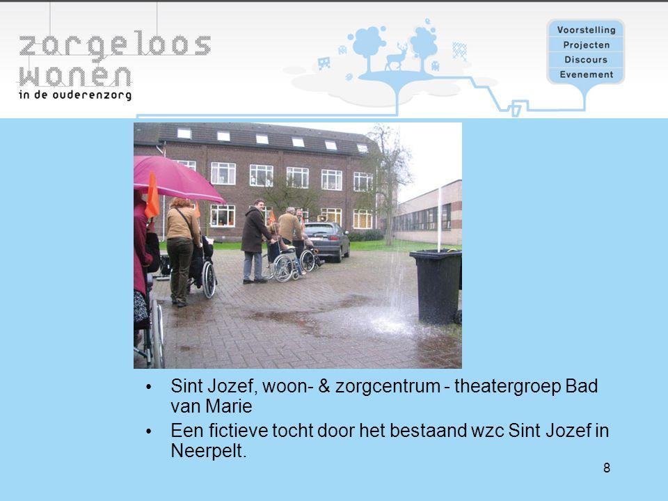 8 Sint Jozef, woon- & zorgcentrum - theatergroep Bad van Marie Een fictieve tocht door het bestaand wzc Sint Jozef in Neerpelt.