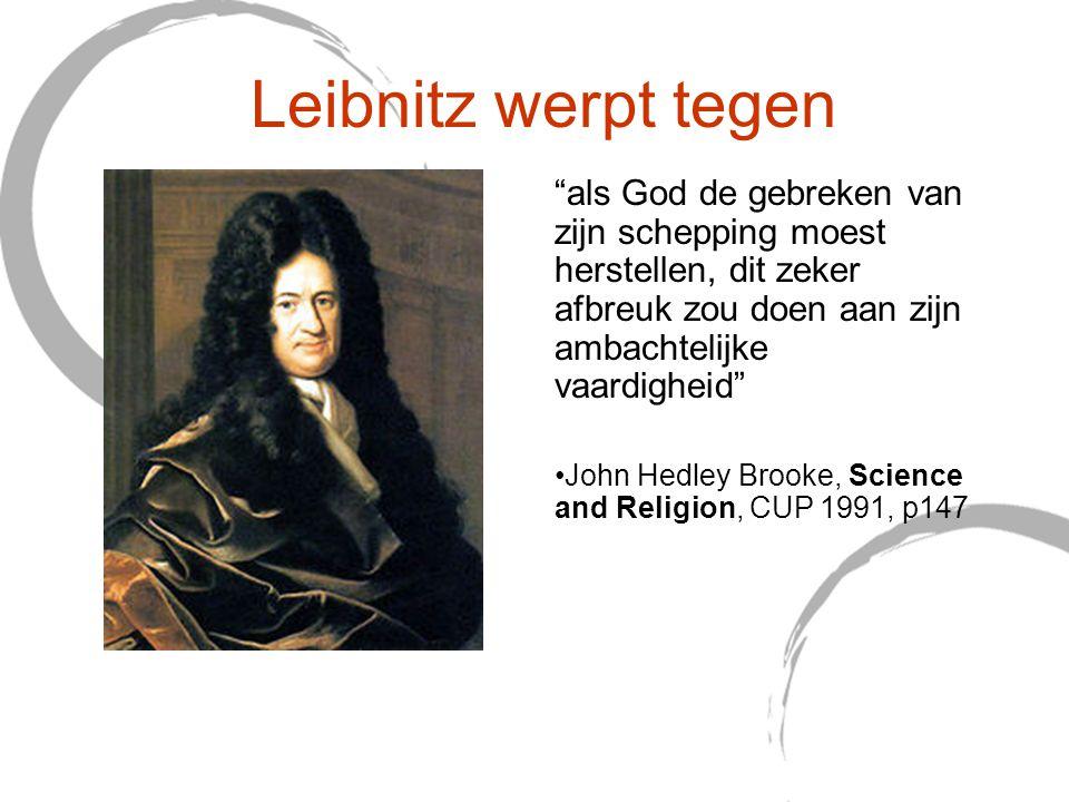 """Leibnitz werpt tegen """"als God de gebreken van zijn schepping moest herstellen, dit zeker afbreuk zou doen aan zijn ambachtelijke vaardigheid"""" John Hed"""