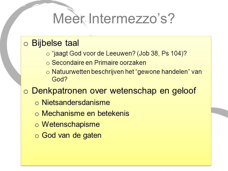 """Meer Intermezzo's? o Bijbelse taal o """"jaagt God voor de Leeuwen? (Job 38, Ps 104)? o Secondaire en Primaire oorzaken o Natuurwetten beschrijven het """"g"""