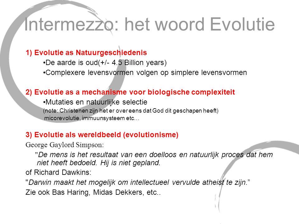 Intermezzo: het woord Evolutie 1) Evolutie as Natuurgeschiedenis De aarde is oud(+/- 4.5 Billion years) Complexere levensvormen volgen op simplere lev
