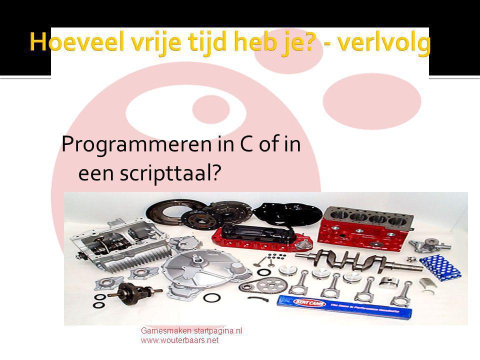 Programmeren in C of in een scripttaal Gamesmaken.startpagina.nl www.wouterbaars.net