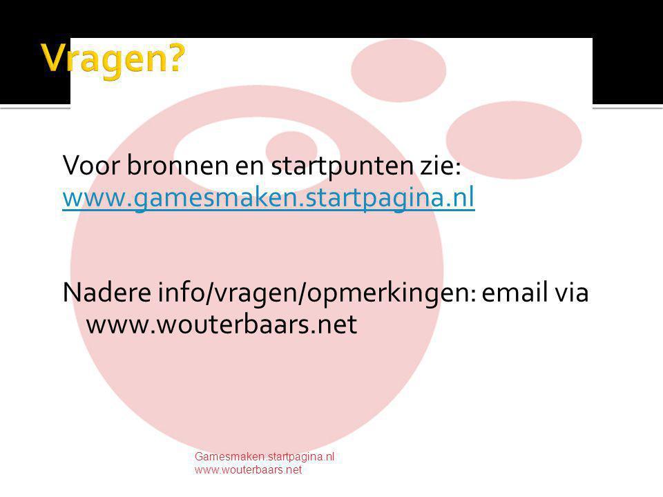 Voor bronnen en startpunten zie: www.gamesmaken.startpagina.nl Nadere info/vragen/opmerkingen: email via www.wouterbaars.net Gamesmaken.startpagina.nl www.wouterbaars.net