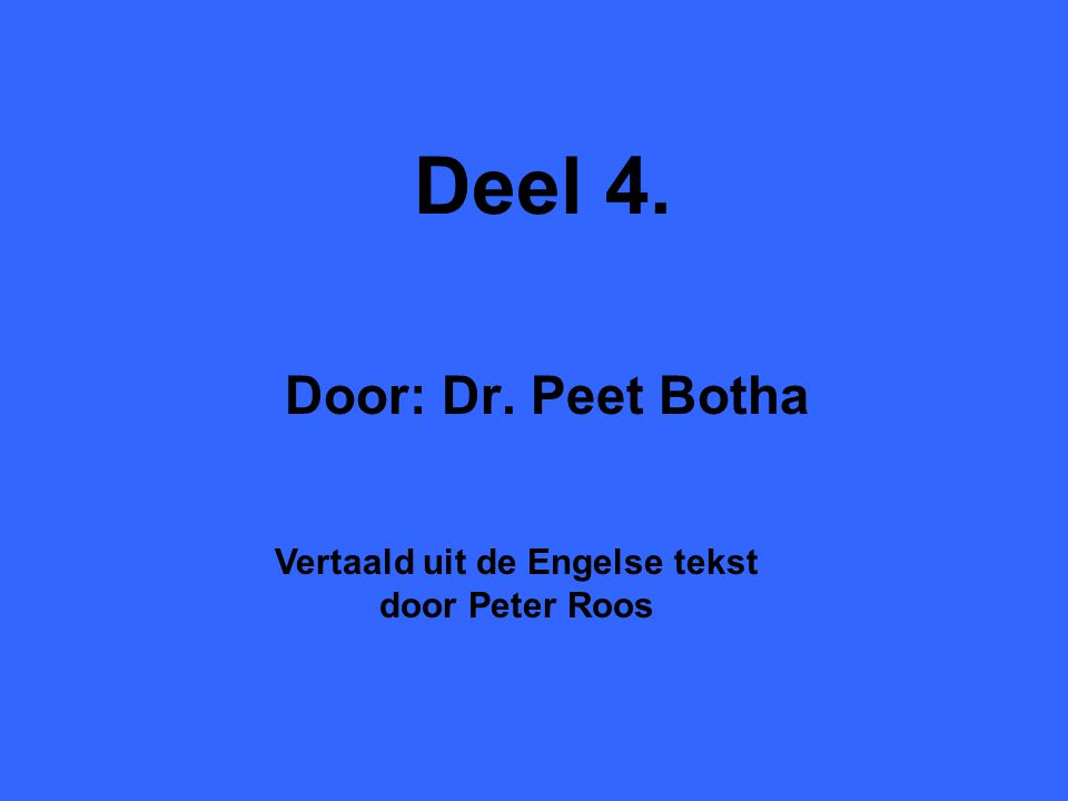 Deel 4. Door: Dr. Peet Botha Vertaald uit de Engelse tekst door Peter Roos