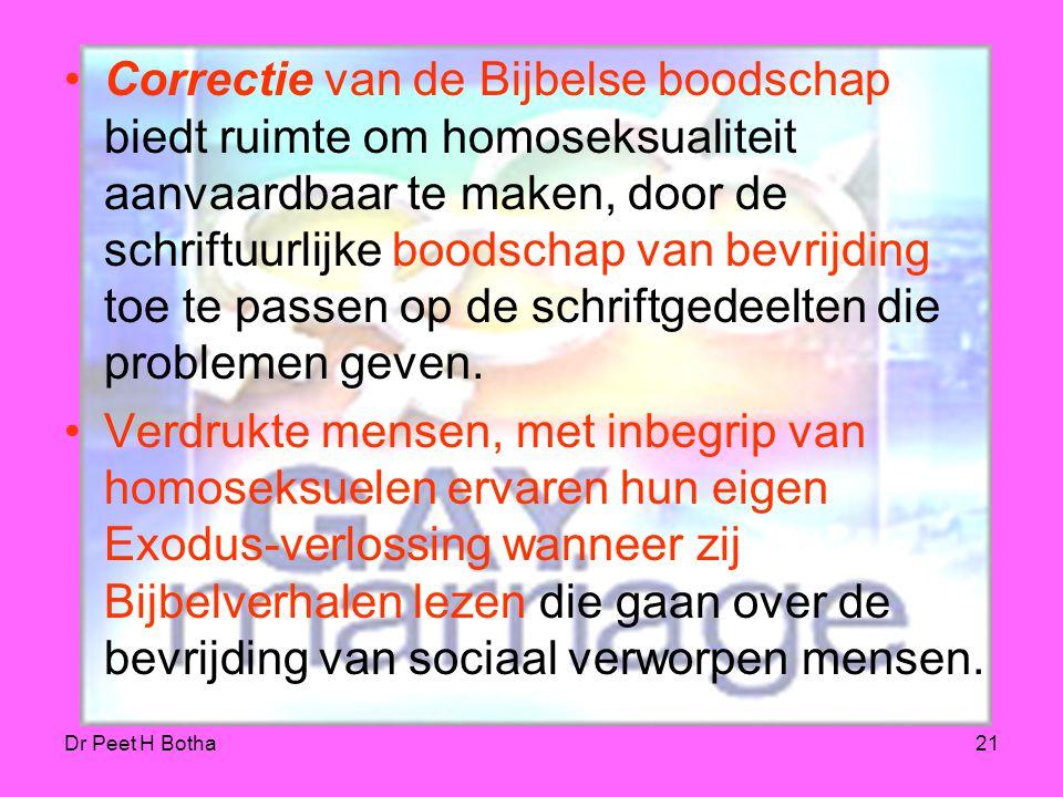 Dr Peet H Botha20 Zonder deze grondslag, dat seksuele handelingen voor mensen van hetzelfde geslacht verboden zouden zijn, moeten wij zorgvuldig lette