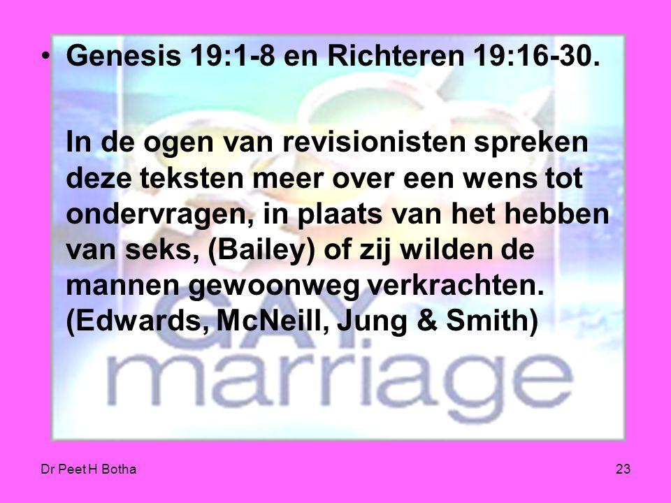 Dr Peet H Botha22 De bijbel veroordeelt homoseksualiteit niet! De Bijbel bevestigt zonder voorbehoud heteroseksualiteit, maar veroordeelt de Bijbel ho