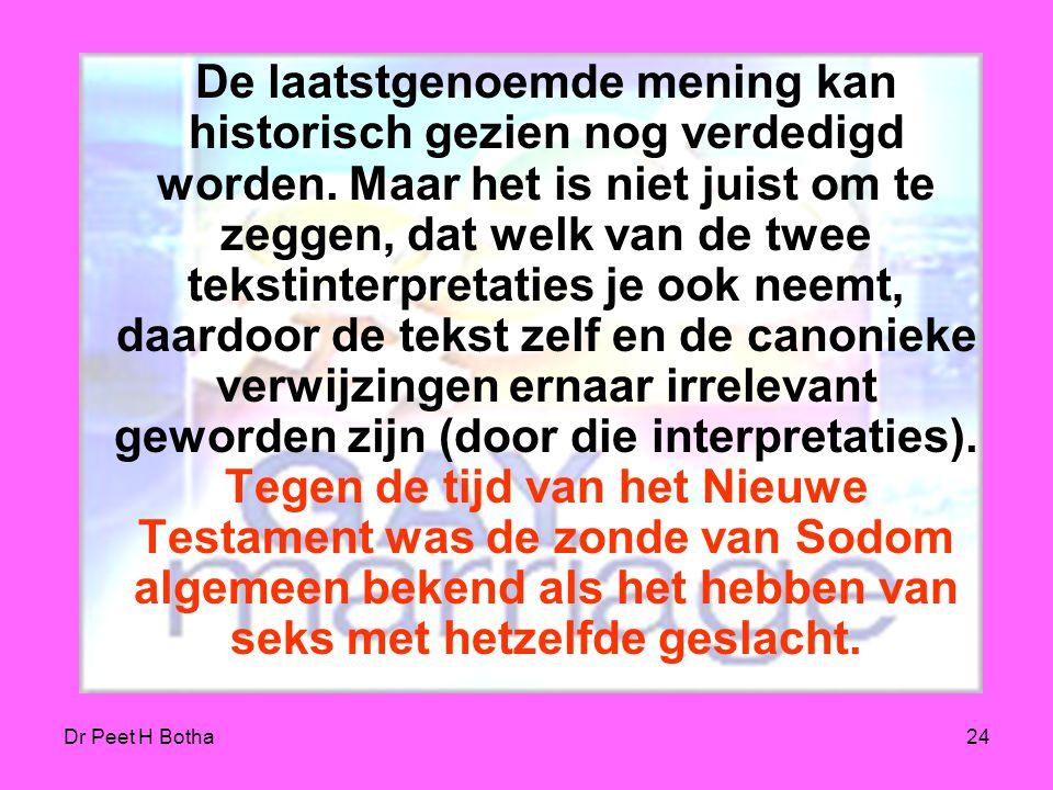 Dr Peet H Botha23 Genesis 19:1-8 en Richteren 19:16-30. In de ogen van revisionisten spreken deze teksten meer over een wens tot ondervragen, in plaat