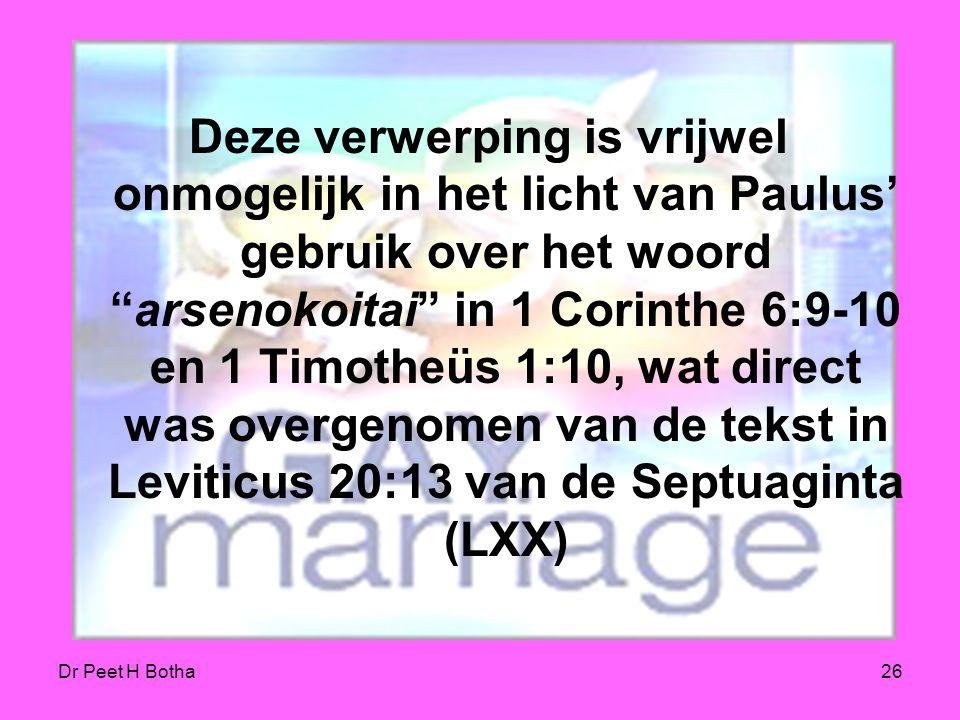 Dr Peet H Botha25 Leviticus 18:22 and 20:13 Leviticus 18:22 & 20:13 De gedeelten uit Leviticus 18:22 & 20:13 worden al snel verworpen omdat deze in ve