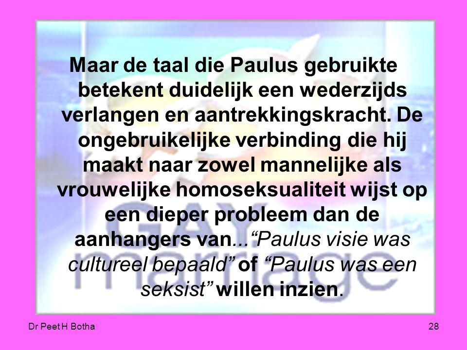 Dr Peet H Botha27 Romans 1:26-27 Romeinen 1:26-27 Romeinen 1:26-27 is de sleuteltekst. Gewoonlijk word deze tekst van Paulus' brieven in verband gebra