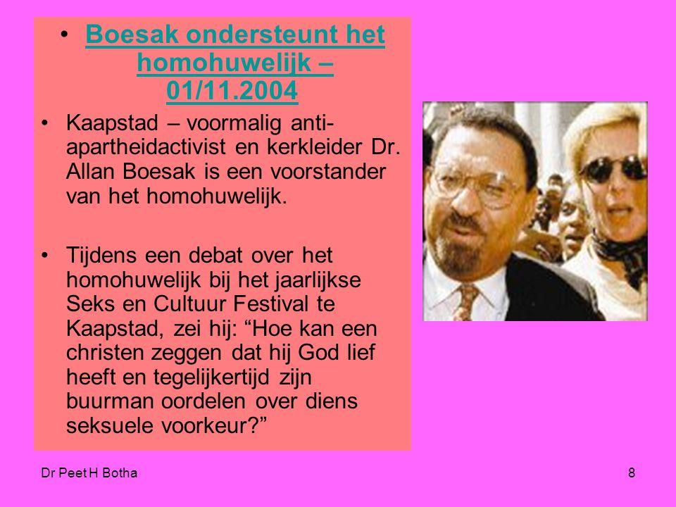 Dr Peet H Botha8 Boesak ondersteunt het homohuwelijk – 01/11.2004 Boesak ondersteunt het homohuwelijk – 01/11.2004 Kaapstad – voormalig anti- apartheidactivist en kerkleider Dr.