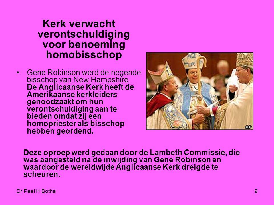 Dr Peet H Botha9 Kerk verwacht verontschuldiging voor benoeming homobisschop Gene Robinson werd de negende bisschop van New Hampshire.