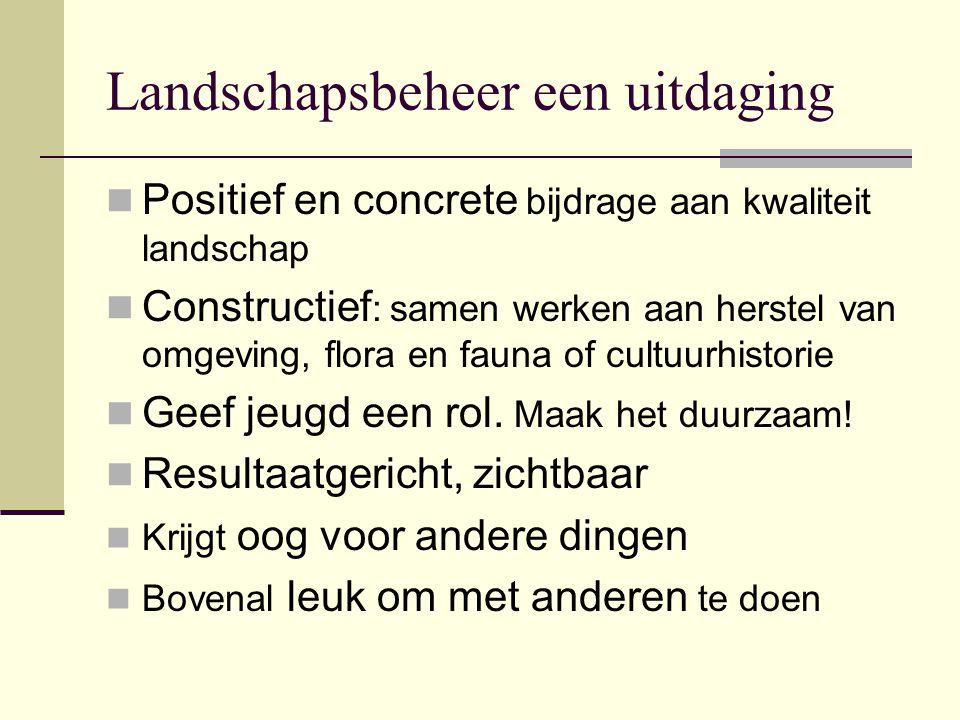 Landschapsbeheer een uitdaging Positief en concrete bijdrage aan kwaliteit landschap Constructief : samen werken aan herstel van omgeving, flora en fa