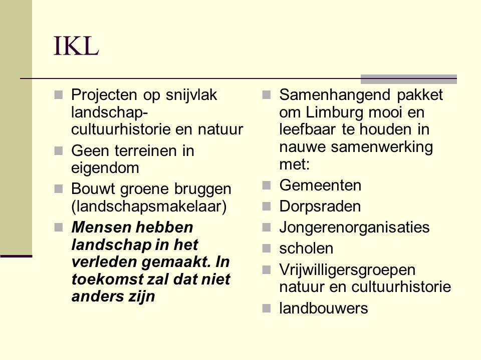 IKL Projecten op snijvlak landschap- cultuurhistorie en natuur Geen terreinen in eigendom Bouwt groene bruggen (landschapsmakelaar) Mensen hebben land