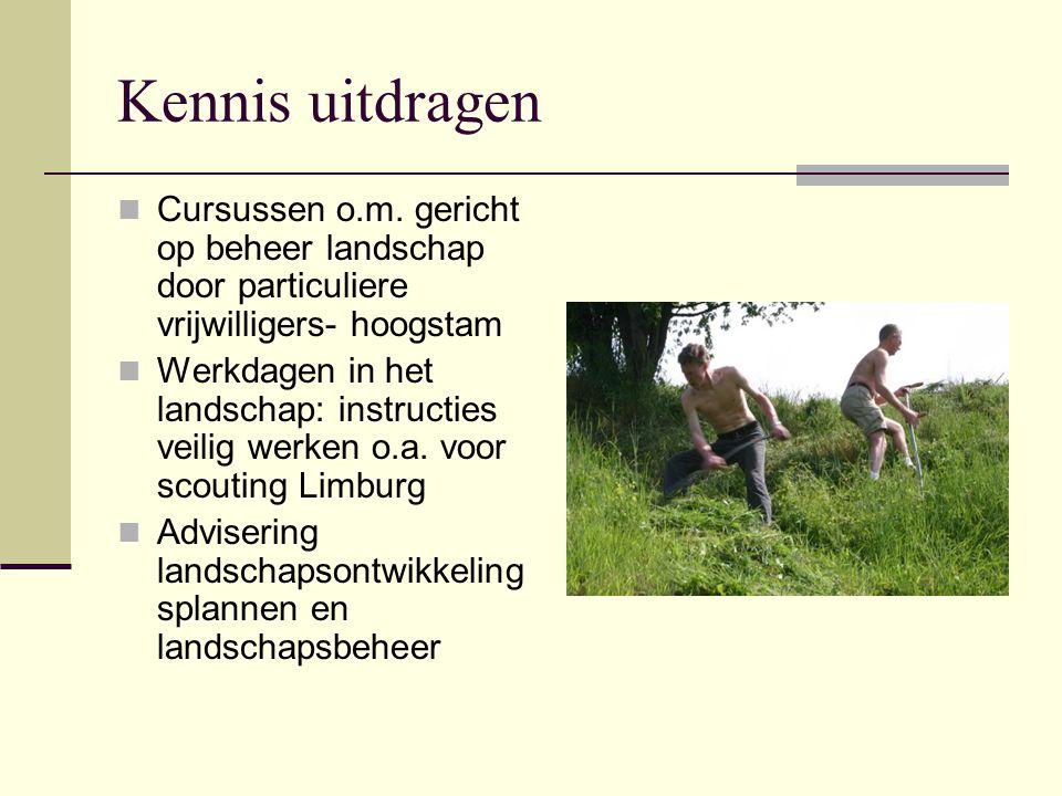 Kennis uitdragen Cursussen o.m. gericht op beheer landschap door particuliere vrijwilligers- hoogstam Werkdagen in het landschap: instructies veilig w