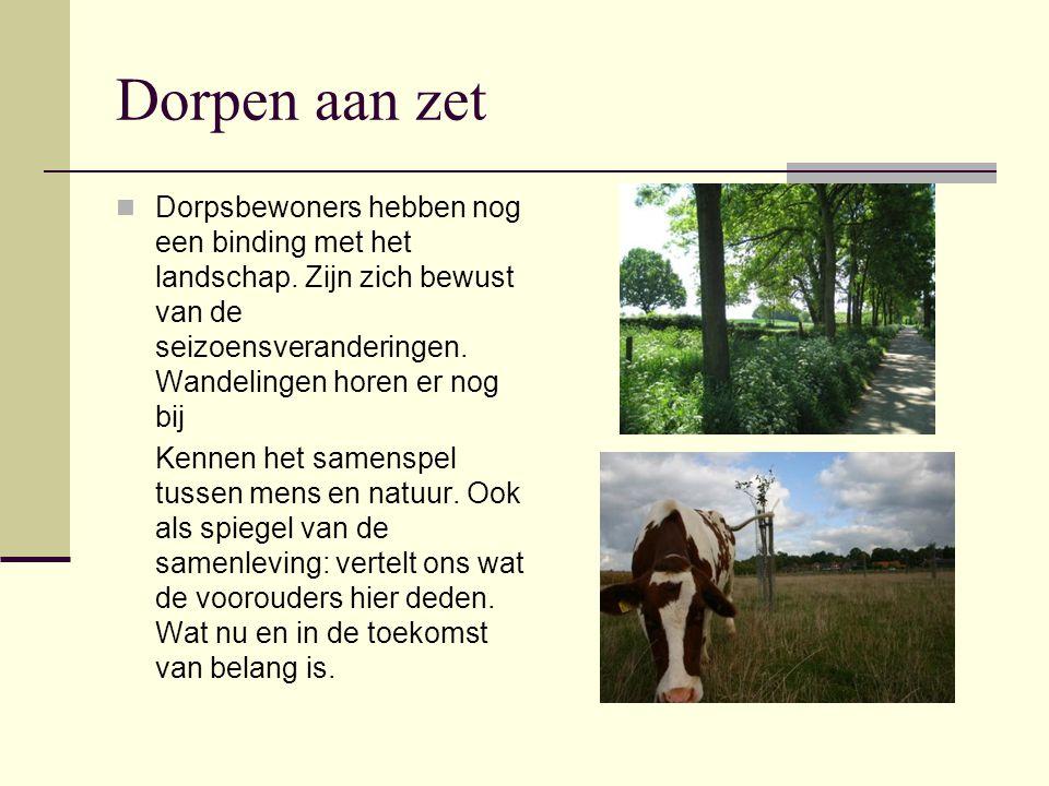 Dorpen aan zet Dorpsbewoners hebben nog een binding met het landschap. Zijn zich bewust van de seizoensveranderingen. Wandelingen horen er nog bij Ken
