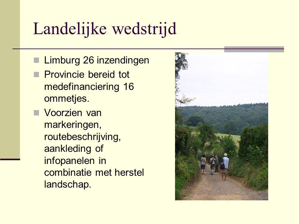 Landelijke wedstrijd Limburg 26 inzendingen Provincie bereid tot medefinanciering 16 ommetjes. Voorzien van markeringen, routebeschrijving, aankleding