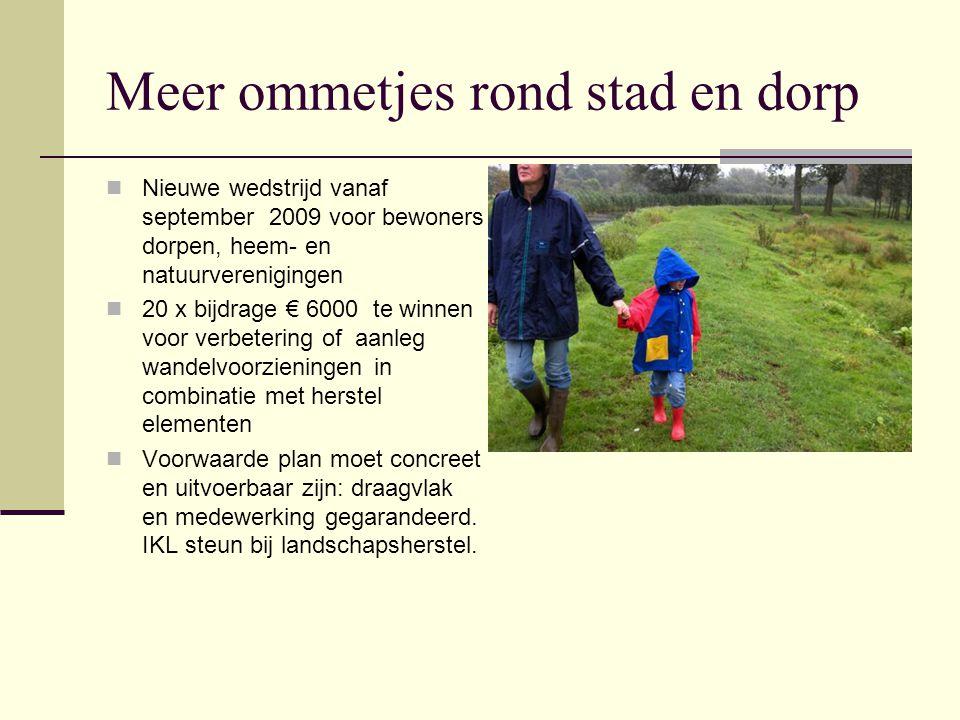 Meer ommetjes rond stad en dorp Nieuwe wedstrijd vanaf september 2009 voor bewoners dorpen, heem- en natuurverenigingen 20 x bijdrage € 6000 te winnen