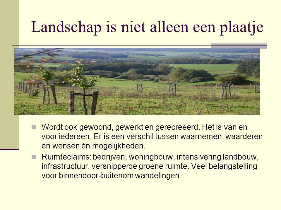 Landschap is niet alleen een plaatje Wordt ook gewoond, gewerkt en gerecreëerd. Het is van en voor iedereen. Er is een verschil tussen waarnemen, waar