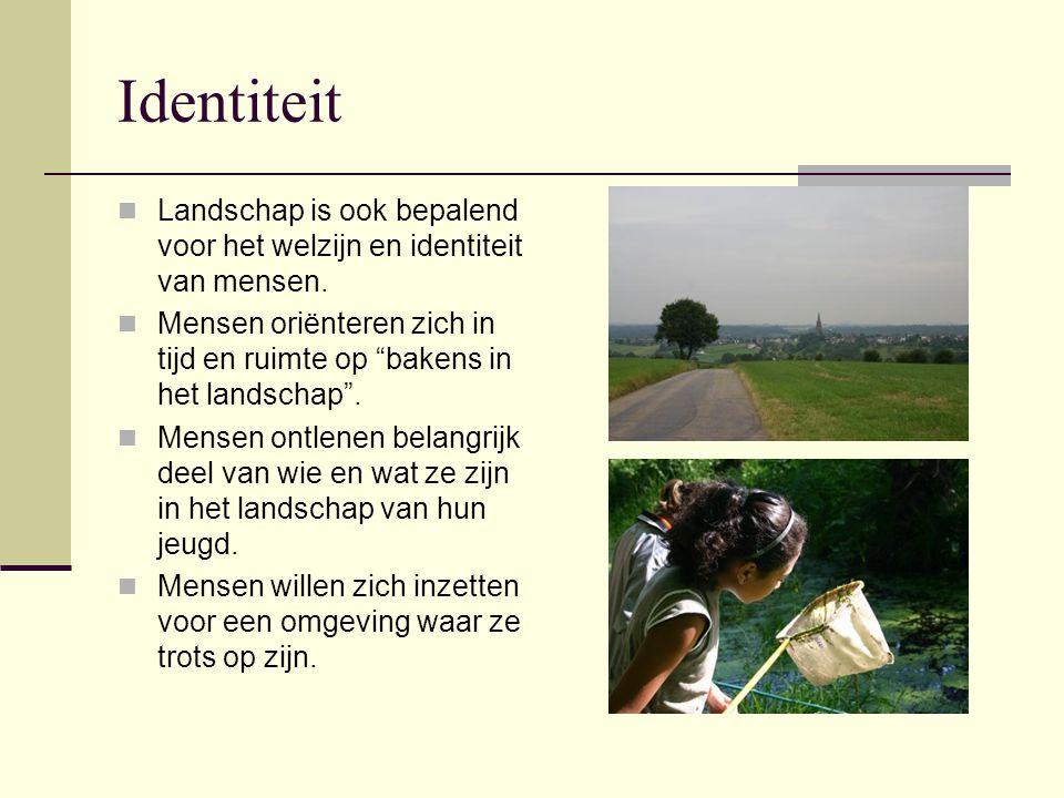"""Identiteit Landschap is ook bepalend voor het welzijn en identiteit van mensen. Mensen oriënteren zich in tijd en ruimte op """"bakens in het landschap""""."""