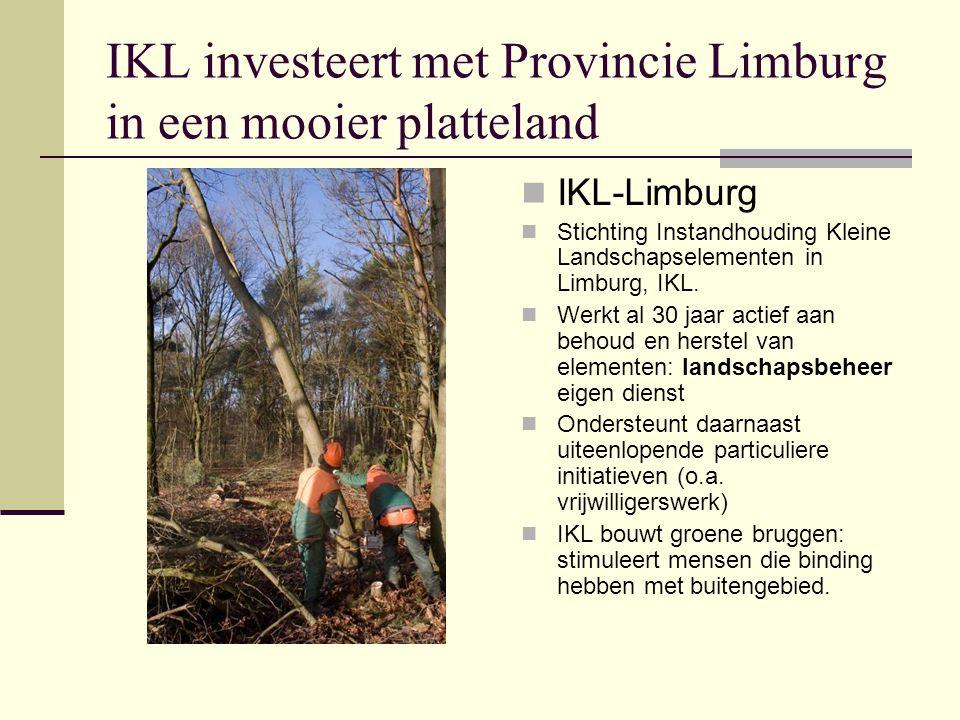IKL investeert met Provincie Limburg in een mooier platteland IKL-Limburg Stichting Instandhouding Kleine Landschapselementen in Limburg, IKL. Werkt a