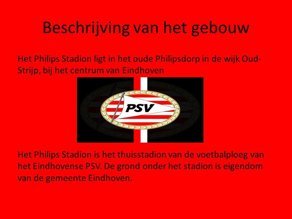 Beschrijving van het gebouw Het Philips Stadion ligt in het oude Philipsdorp in de wijk Oud- Strijp, bij het centrum van Eindhoven Het Philips Stadion is het thuisstadion van de voetbalploeg van het Eindhovense PSV.