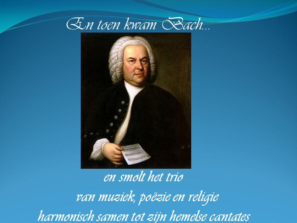 En toen kwam Bach… en smolt het trio van muziek, poëzie en religie harmonisch samen tot zijn hemelse cantates