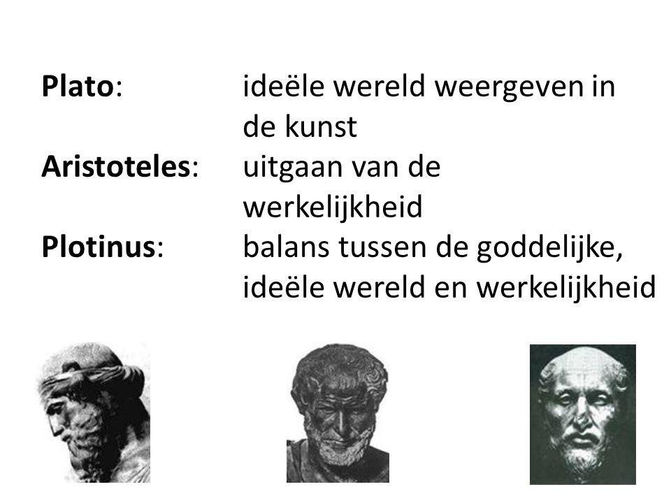 Plato: ideële wereld weergeven in de kunst Aristoteles: uitgaan van de werkelijkheid Plotinus: balans tussen de goddelijke, ideële wereld en werkelijk