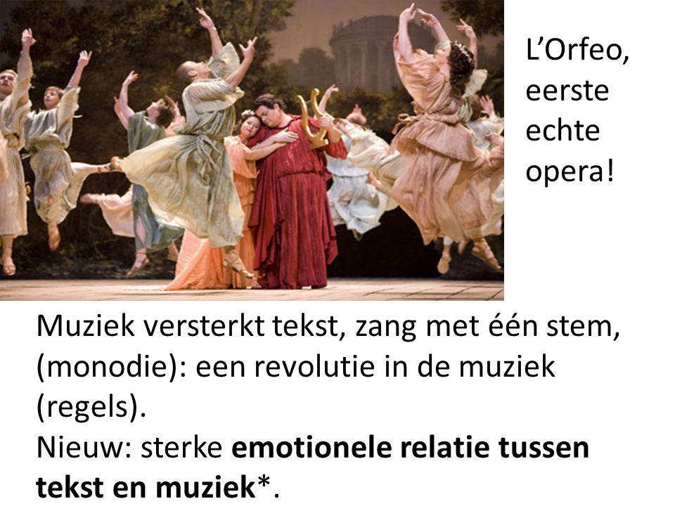 Muziek versterkt tekst, zang met één stem, (monodie): een revolutie in de muziek (regels). Nieuw: sterke emotionele relatie tussen tekst en muziek*. L