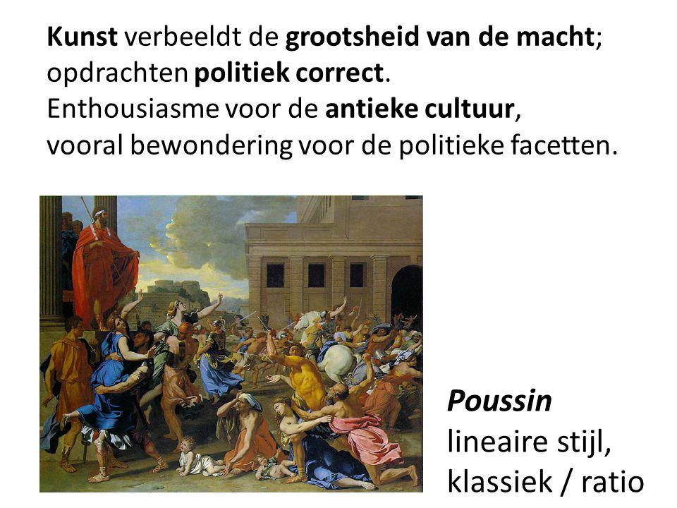 Poussin lineaire stijl, klassiek / ratio Kunst verbeeldt de grootsheid van de macht; opdrachten politiek correct. Enthousiasme voor de antieke cultuur