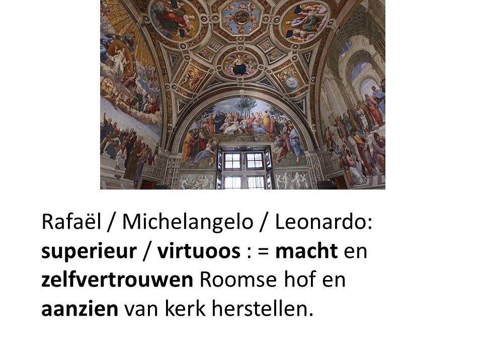 Rafaël / Michelangelo / Leonardo: superieur / virtuoos : = macht en zelfvertrouwen Roomse hof en aanzien van kerk herstellen.