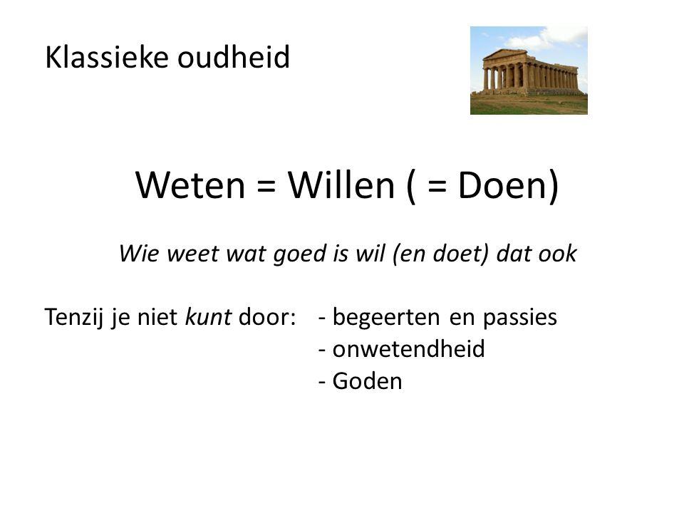 Weten = Willen ( = Doen) Aristoteles Onderzoekt akrasia (onvermogen) Je weet de algemene regel wel (Wees matig) Maar je past die niet of verkeerd toe