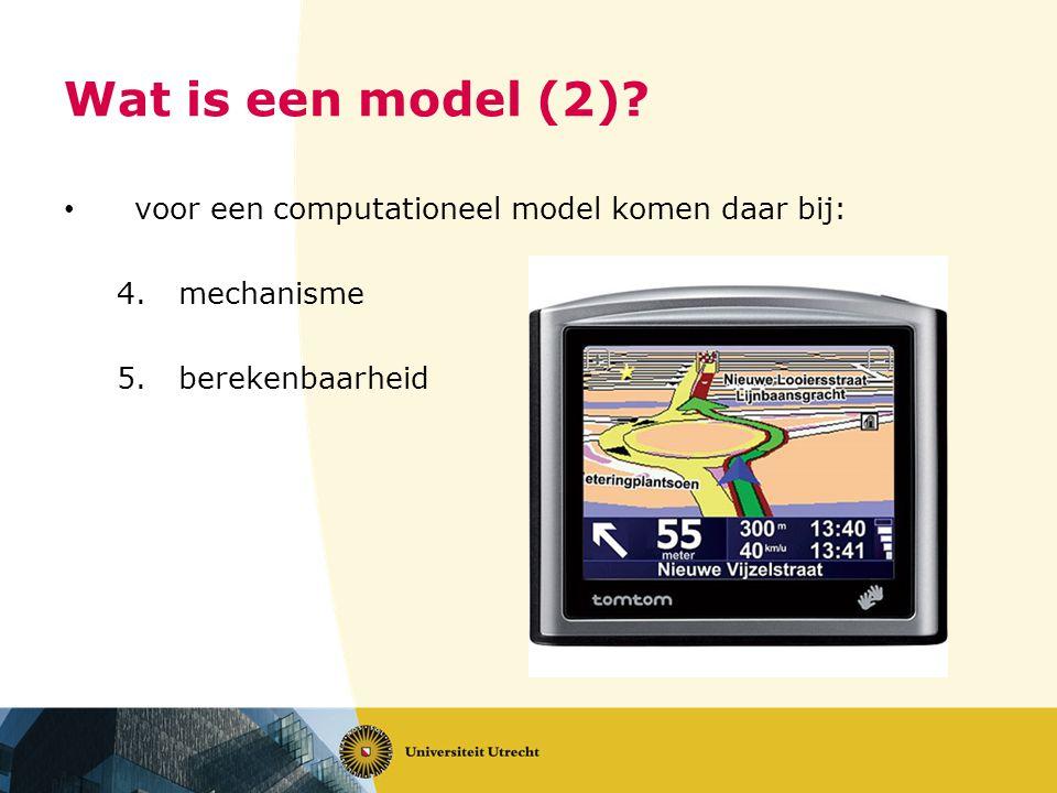 Wat is een model (2)? voor een computationeel model komen daar bij: 4.mechanisme 5.berekenbaarheid