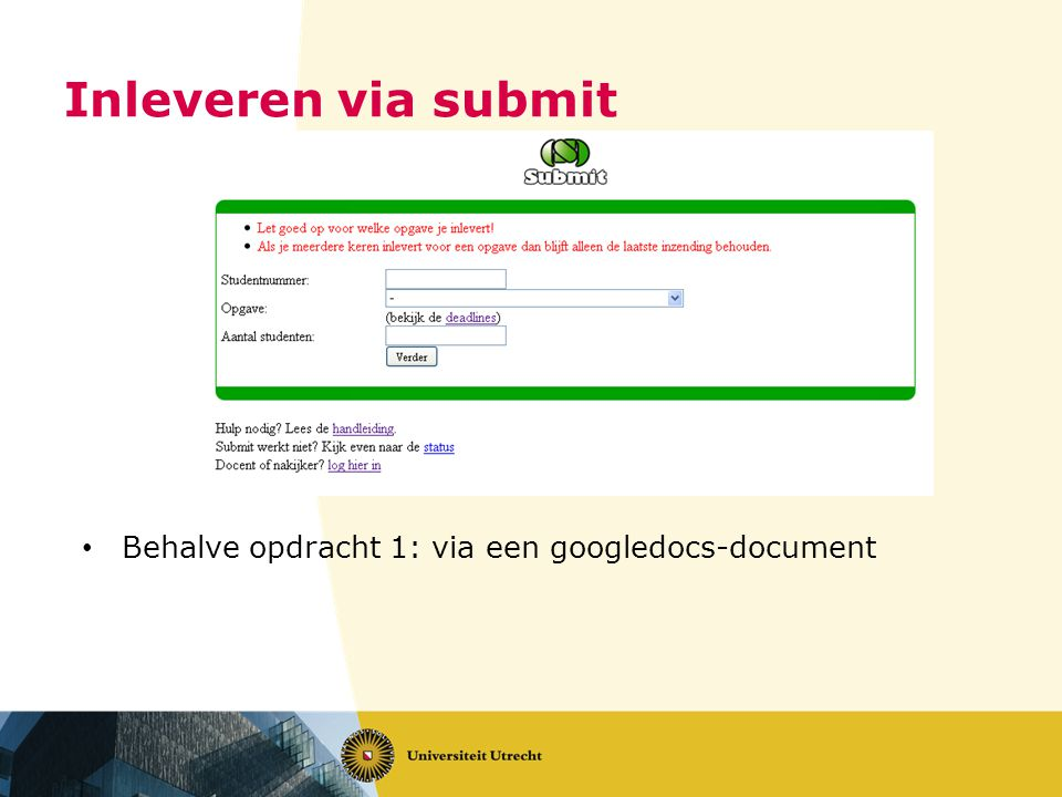Inleveren via submit Behalve opdracht 1: via een googledocs-document