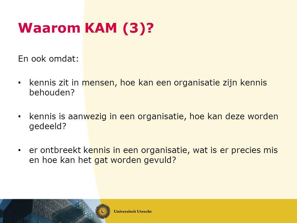 Waarom KAM (3). En ook omdat: kennis zit in mensen, hoe kan een organisatie zijn kennis behouden.