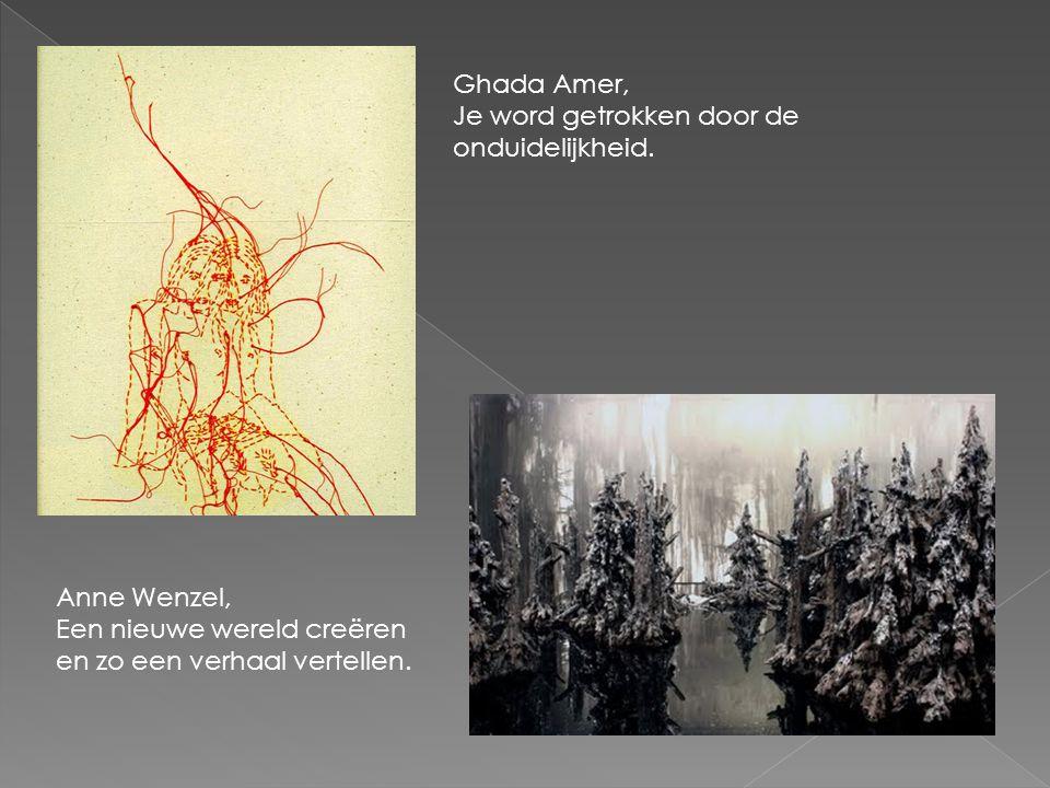 Ghada Amer, Je word getrokken door de onduidelijkheid. Anne Wenzel, Een nieuwe wereld creëren en zo een verhaal vertellen.