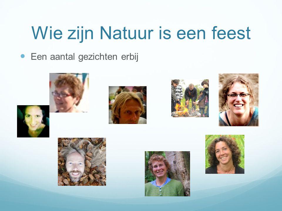 Wie zijn Natuur is een feest Een aantal gezichten erbij