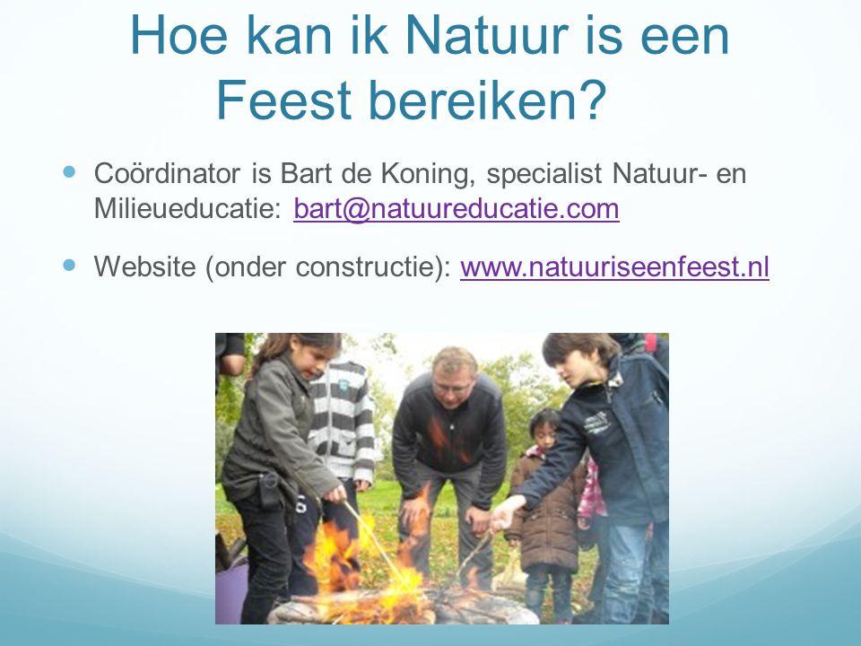 Hoe kan ik Natuur is een Feest bereiken? Coördinator is Bart de Koning, specialist Natuur- en Milieueducatie: bart@natuureducatie.combart@natuureducat