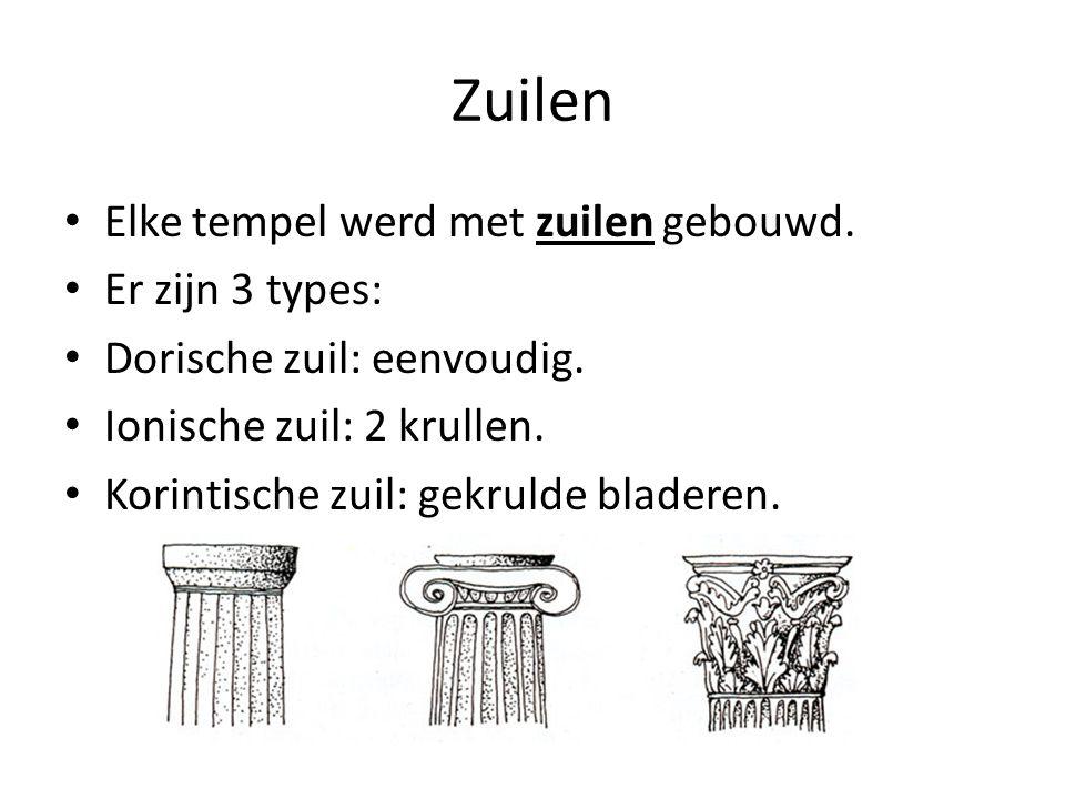 Zuilen Elke tempel werd met zuilen gebouwd. Er zijn 3 types: Dorische zuil: eenvoudig. Ionische zuil: 2 krullen. Korintische zuil: gekrulde bladeren.