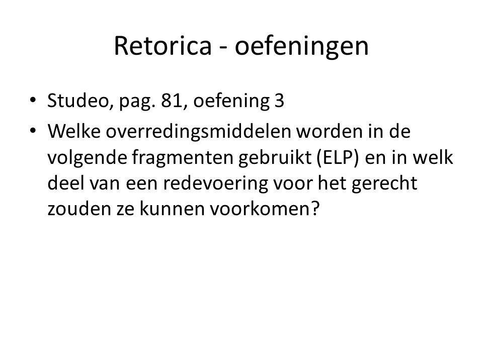 Retorica - oefeningen Studeo, pag. 81, oefening 3 Welke overredingsmiddelen worden in de volgende fragmenten gebruikt (ELP) en in welk deel van een re
