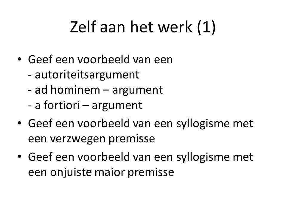 Zelf aan het werk (1) Geef een voorbeeld van een - autoriteitsargument - ad hominem – argument - a fortiori – argument Geef een voorbeeld van een syll